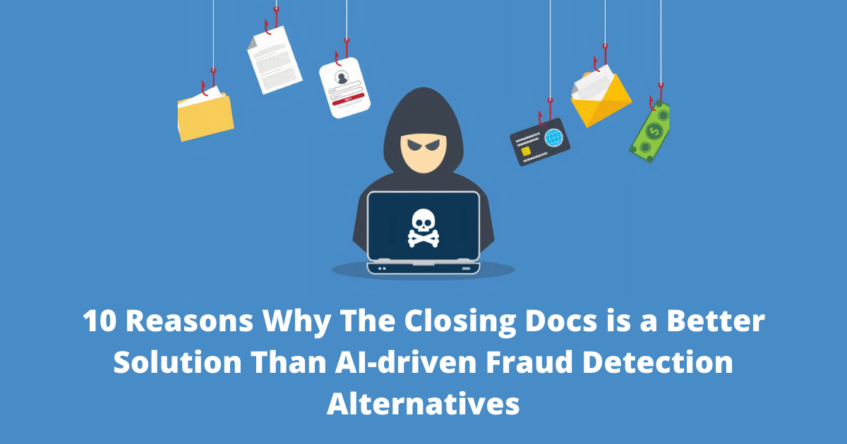 10 Reasons Why The Closing Docs is a Better Solution than AI-driven Fraud Detection Alternatives